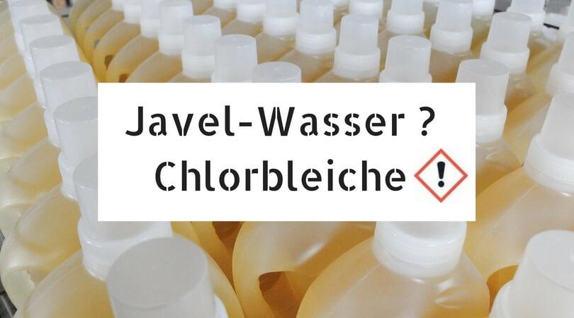 Javel-Wasser : Chlorbleiche!