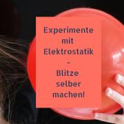 Experimente mit Elektrostatik: Blitze selber machen!