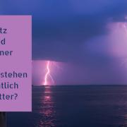 Blitz und Donner - Wie entstehen eigentlich Gewitter?