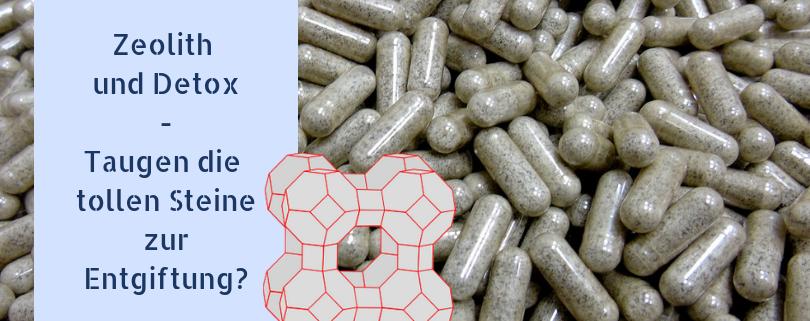 Zeolith und Detox - Taugen Klinoptilolith und Co zum Entgiften?