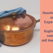 Experiment und Haushaltstipp: Kupfer mit Hausmitteln reinigen