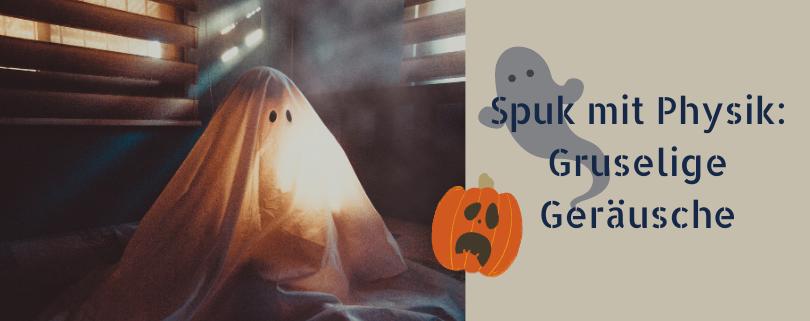 Spuk mit Physik: Gruselige Geräusche zu Halloween